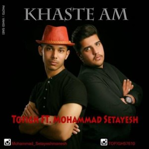 Tofigh Ft. Mohammad Setayesh - Khasteam